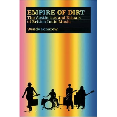 In Empire of Dirt: The Aesthetics and Rituals of British Indie Music, Wendy Fonarow explores indie rock in England as a musical culture.